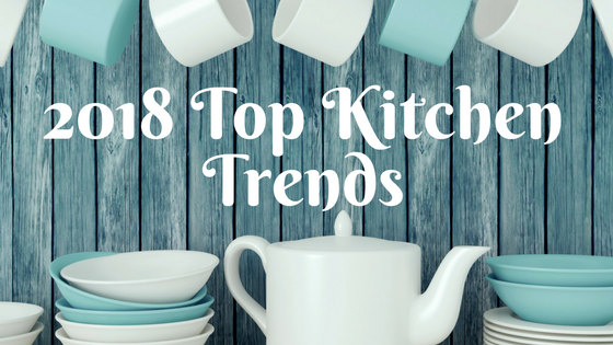 2018 top kitchen trends